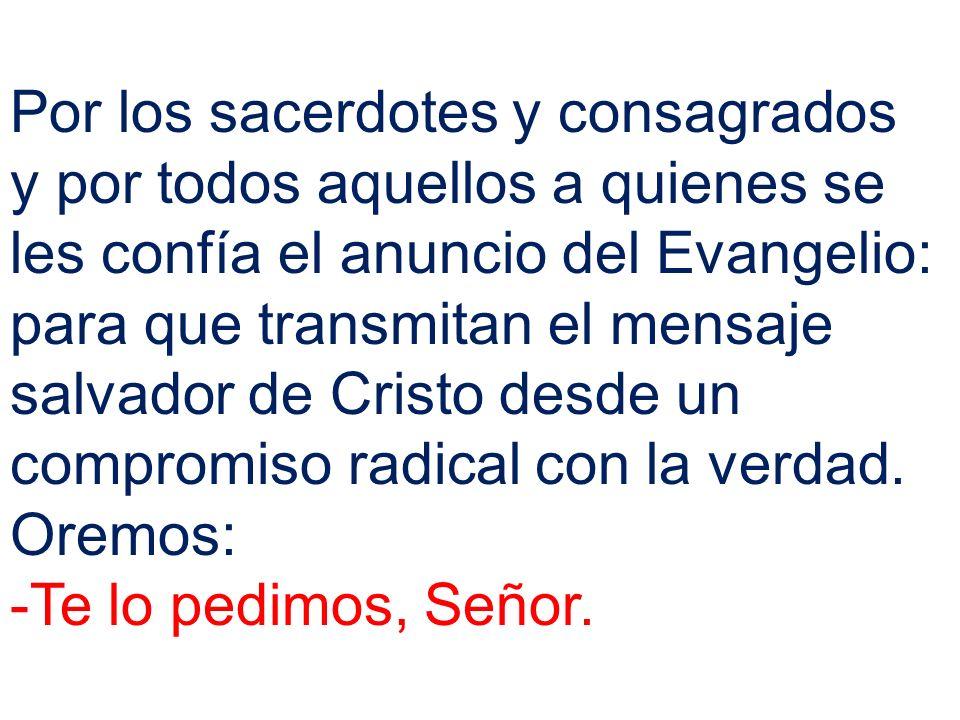 Por los sacerdotes y consagrados y por todos aquellos a quienes se les confía el anuncio del Evangelio: para que transmitan el mensaje salvador de Cri