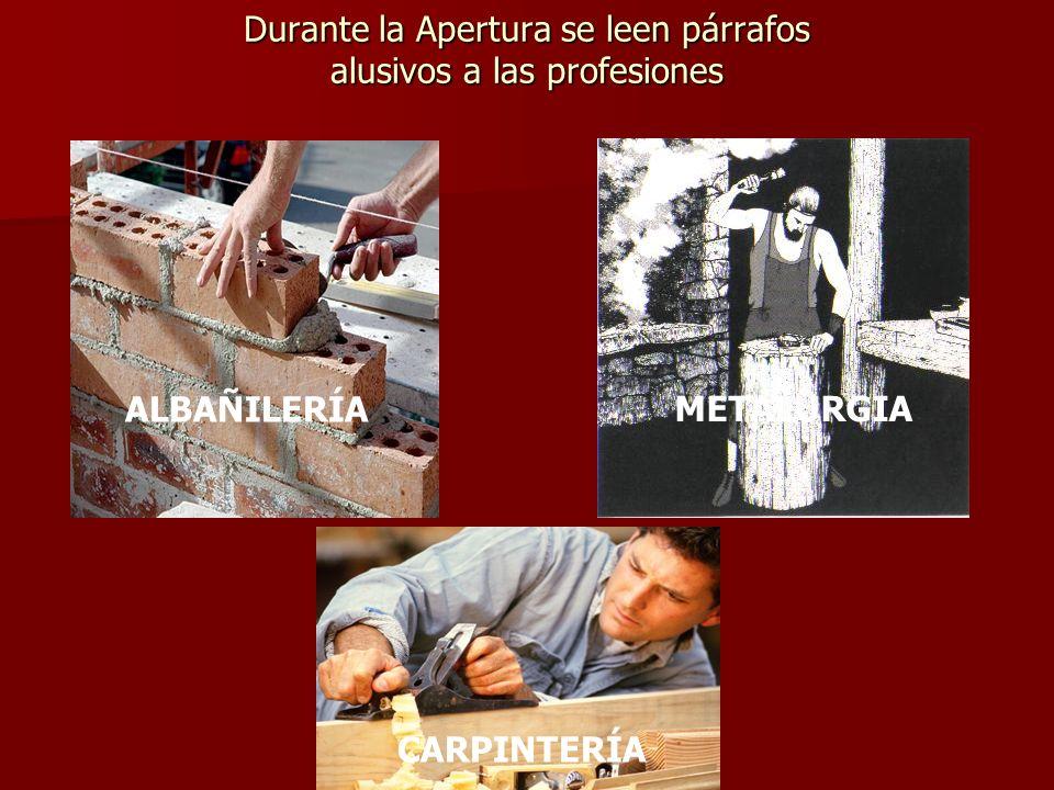 Durante la Apertura se leen párrafos alusivos a las profesiones ALBAÑILERÍA METALURGIA CARPINTERÍA