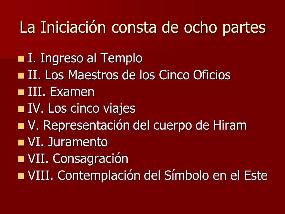 La Iniciación consta de ocho partes I. Ingreso al Templo I. Ingreso al Templo II. Los Maestros de los Cinco Oficios II. Los Maestros de los Cinco Ofic