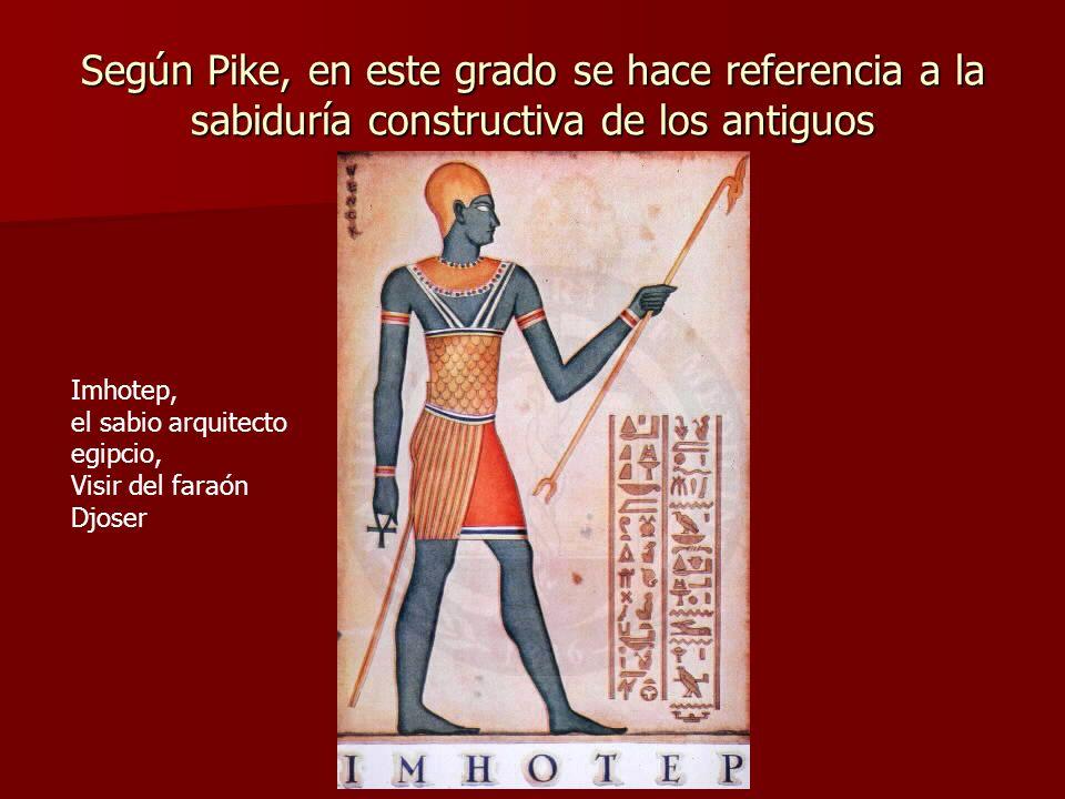 Según Pike, en este grado se hace referencia a la sabiduría constructiva de los antiguos Imhotep, el sabio arquitecto egipcio, Visir del faraón Djoser