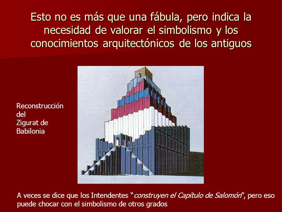 Esto no es más que una fábula, pero indica la necesidad de valorar el simbolismo y los conocimientos arquitectónicos de los antiguos Reconstrucción de
