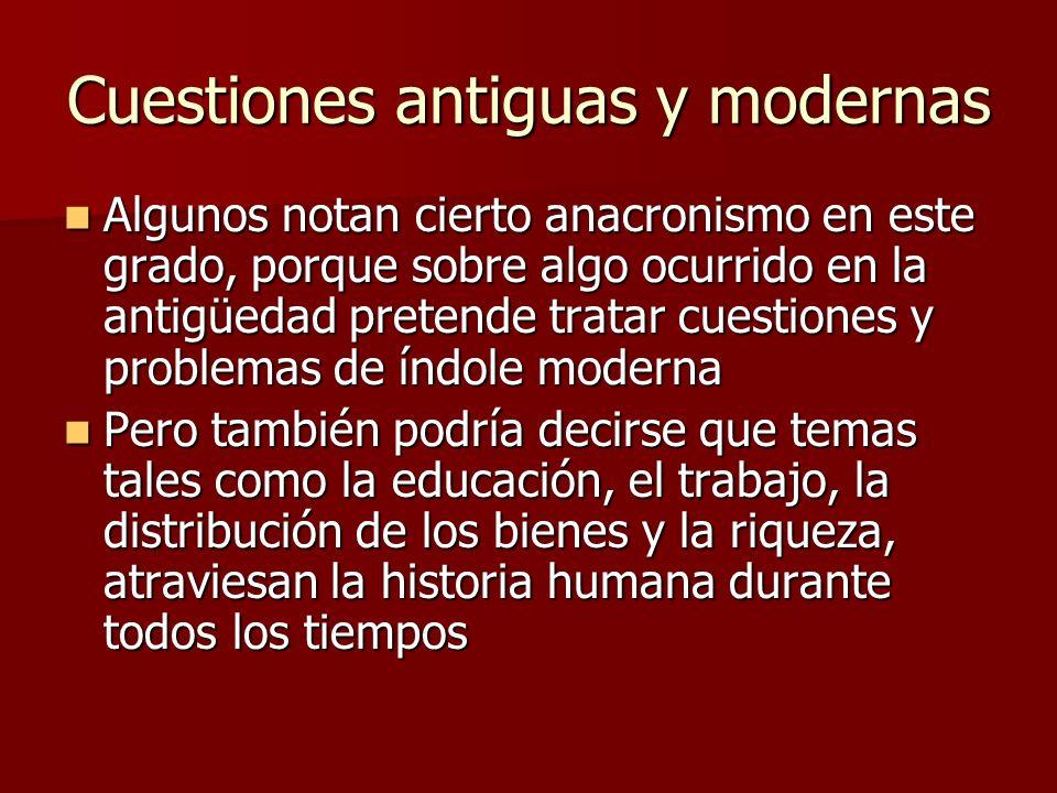 Cuestiones antiguas y modernas Algunos notan cierto anacronismo en este grado, porque sobre algo ocurrido en la antigüedad pretende tratar cuestiones