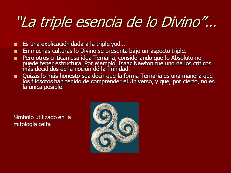 La triple esencia de lo Divino… Es una explicación dada a la triple yod… Es una explicación dada a la triple yod… En muchas culturas lo Divino se pres