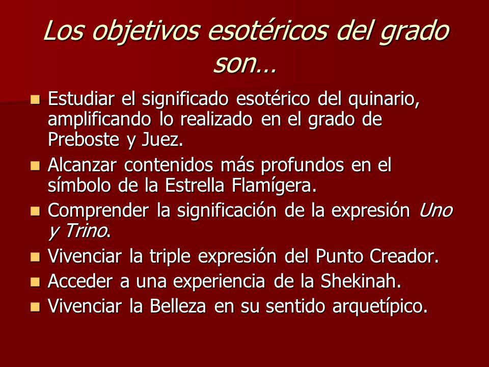 Los objetivos esotéricos del grado son… Estudiar el significado esotérico del quinario, amplificando lo realizado en el grado de Preboste y Juez. Estu