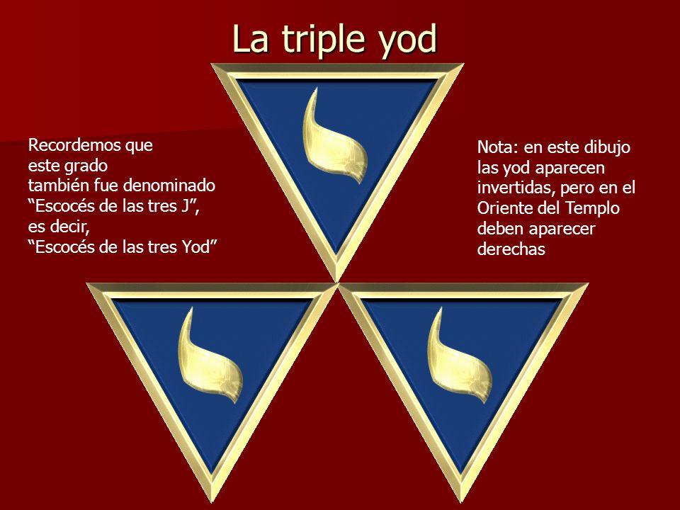 La triple yod Recordemos que este grado también fue denominado Escocés de las tres J, es decir, Escocés de las tres Yod Nota: en este dibujo las yod a