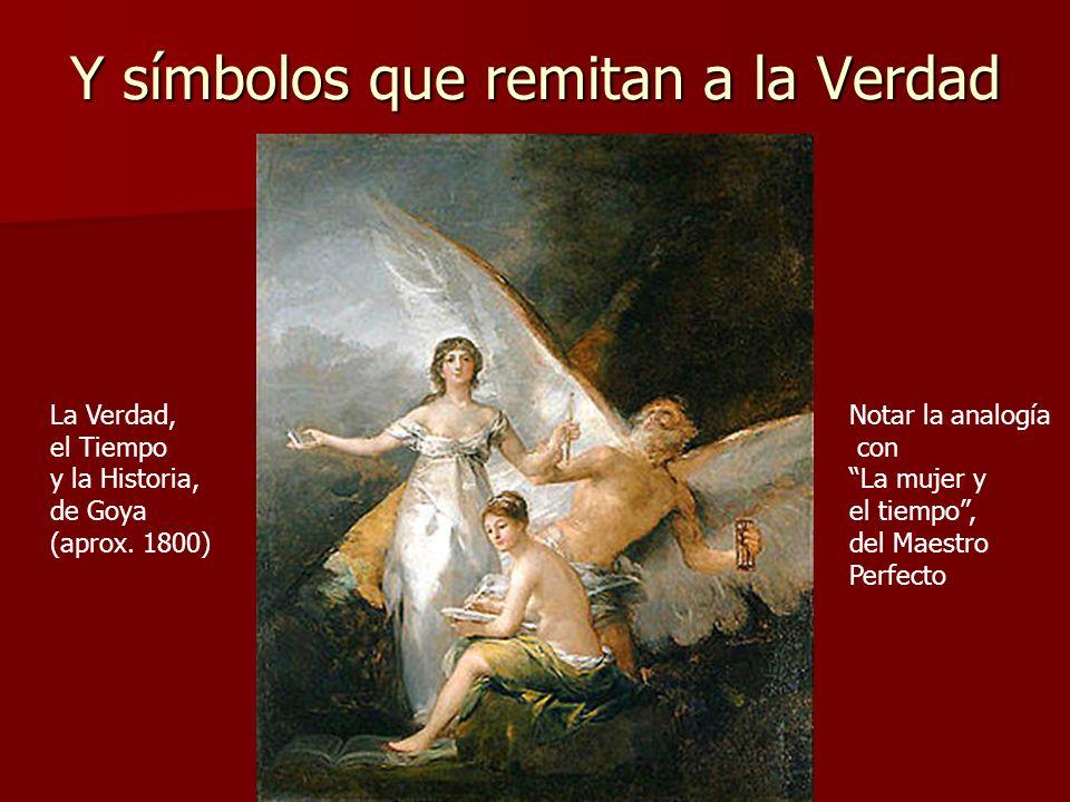 Y símbolos que remitan a la Verdad La Verdad, el Tiempo y la Historia, de Goya (aprox. 1800) Notar la analogía con La mujer y el tiempo, del Maestro P