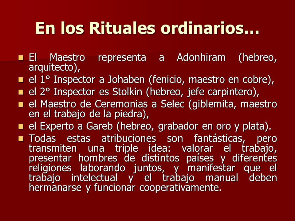 En los Rituales ordinarios… El Maestro representa a Adonhiram (hebreo, arquitecto), El Maestro representa a Adonhiram (hebreo, arquitecto), el 1° Insp