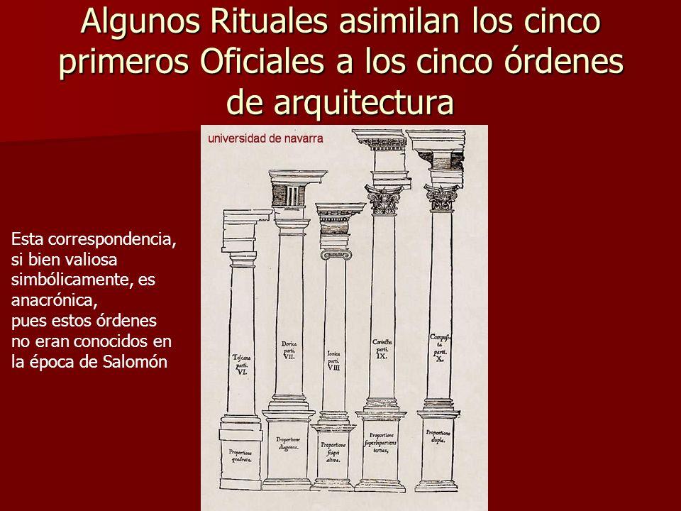 Algunos Rituales asimilan los cinco primeros Oficiales a los cinco órdenes de arquitectura Esta correspondencia, si bien valiosa simbólicamente, es an