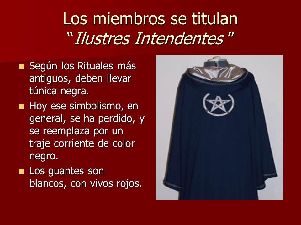 Los miembros se titulanIlustres Intendentes Los miembros se titulanIlustres Intendentes Según los Rituales más antiguos, deben llevar túnica negra. Se