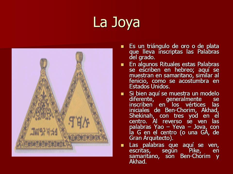 La Joya Es un triángulo de oro o de plata que lleva inscriptas las Palabras del grado. Es un triángulo de oro o de plata que lleva inscriptas las Pala