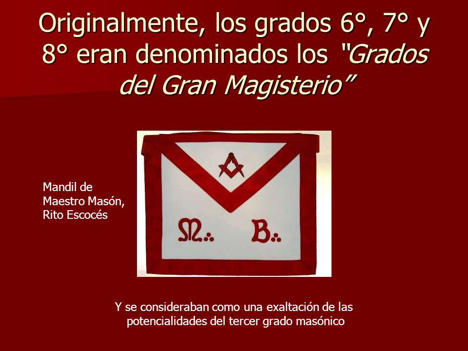Originalmente, los grados 6°, 7° y 8° eran denominados los Grados del Gran Magisterio Y se consideraban como una exaltación de las potencialidades del