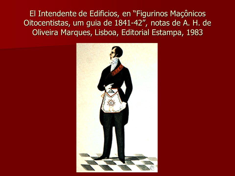 El Intendente de Edificios, en Figurinos Maçônicos Oitocentistas, um guia de 1841-42, notas de A. H. de Oliveira Marques, Lisboa, Editorial Estampa, 1