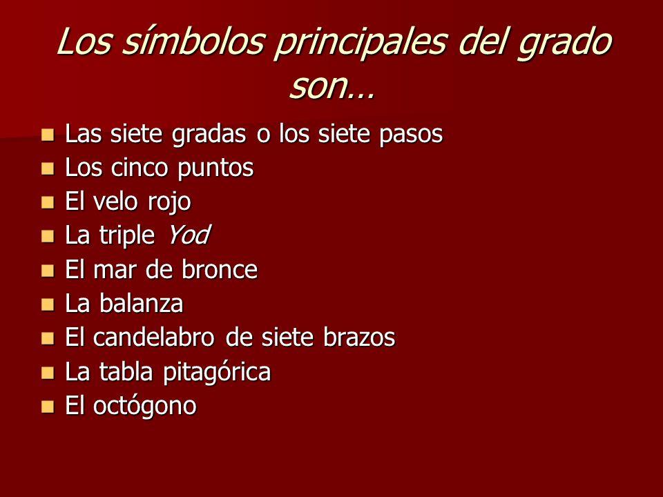 Los símbolos principales del grado son… Las siete gradas o los siete pasos Las siete gradas o los siete pasos Los cinco puntos Los cinco puntos El vel