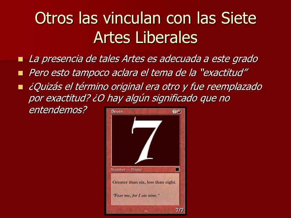 Otros las vinculan con las Siete Artes Liberales La presencia de tales Artes es adecuada a este grado La presencia de tales Artes es adecuada a este g