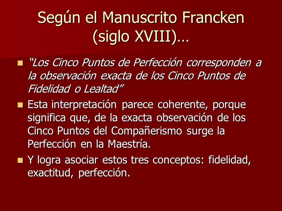 Según el Manuscrito Francken (siglo XVIII)… Los Cinco Puntos de Perfección corresponden a la observación exacta de los Cinco Puntos de Fidelidad o Lea