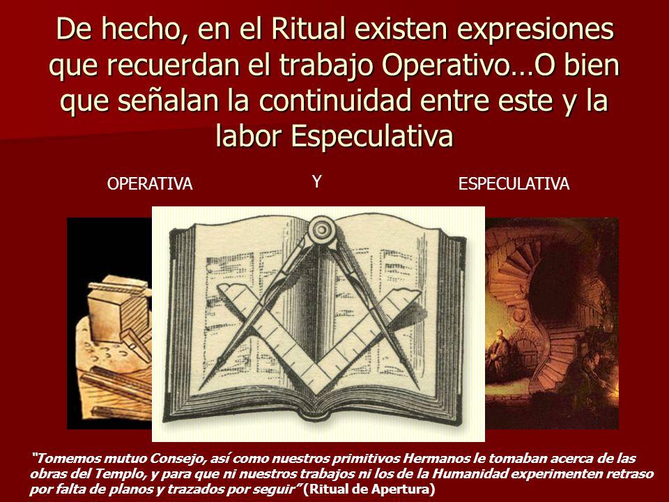 De hecho, en el Ritual existen expresiones que recuerdan el trabajo Operativo…O bien que señalan la continuidad entre este y la labor Especulativa Tom