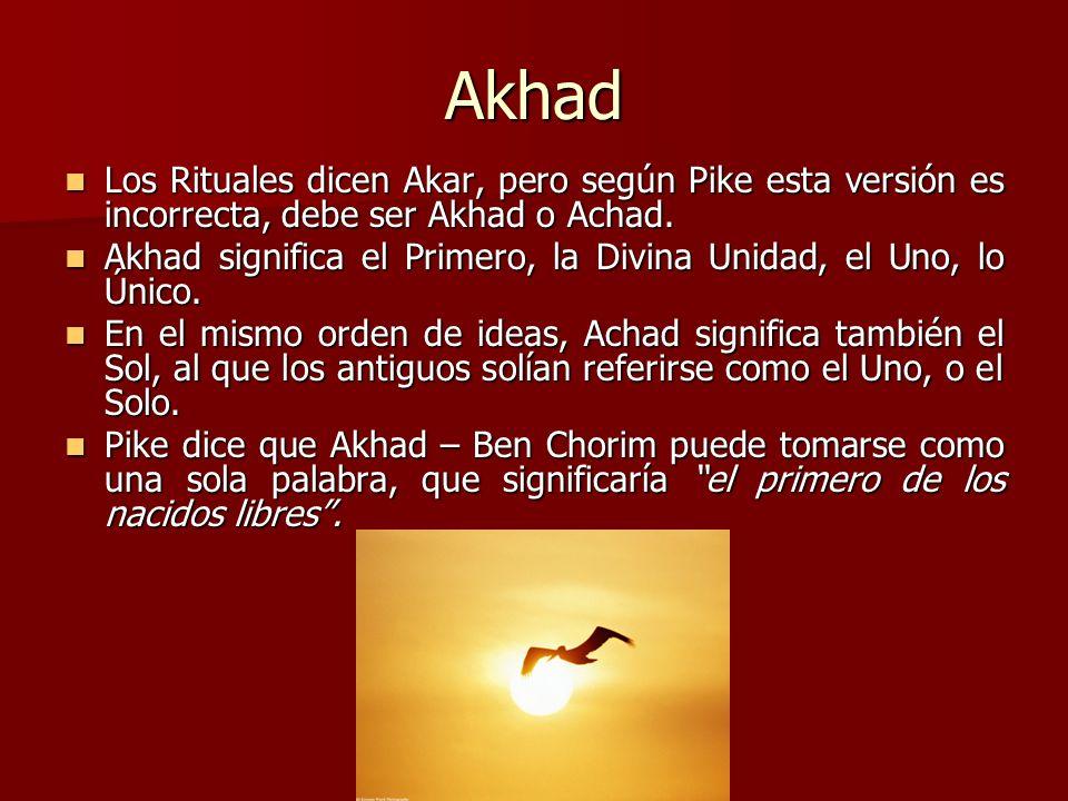 Akhad Los Rituales dicen Akar, pero según Pike esta versión es incorrecta, debe ser Akhad o Achad. Los Rituales dicen Akar, pero según Pike esta versi