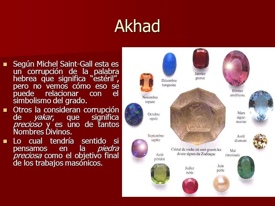 Akhad Según Michel Saint-Gall esta es un corrupción de la palabra hebrea que significa estéril, pero no vemos cómo eso se puede relacionar con el simb