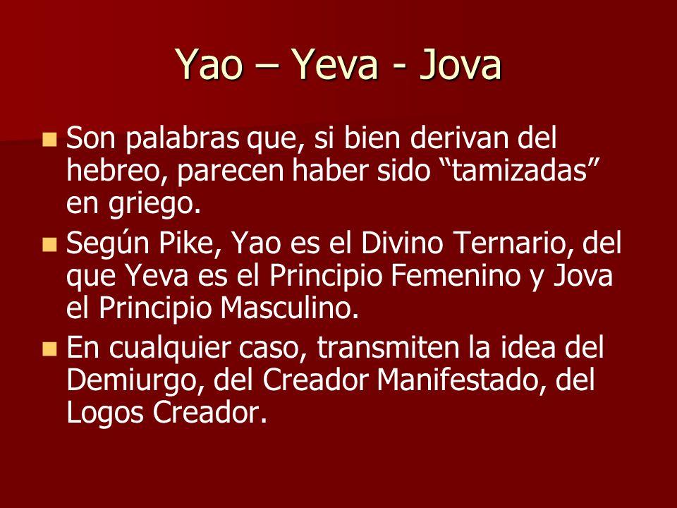 Yao – Yeva - Jova Son palabras que, si bien derivan del hebreo, parecen haber sido tamizadas en griego. Según Pike, Yao es el Divino Ternario, del que