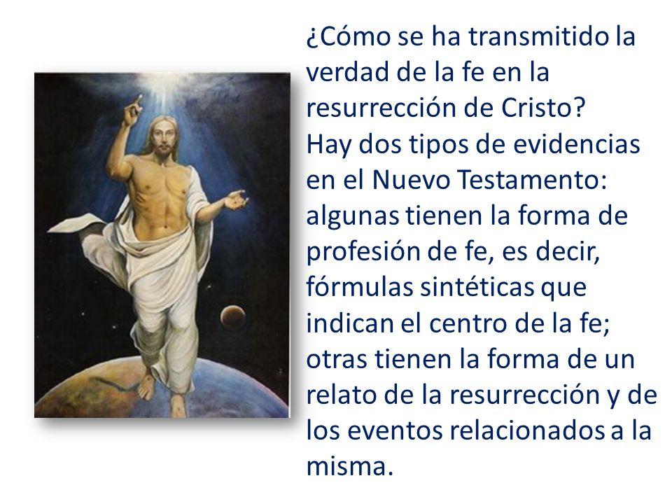 ¿Cómo se ha transmitido la verdad de la fe en la resurrección de Cristo? Hay dos tipos de evidencias en el Nuevo Testamento: algunas tienen la forma d