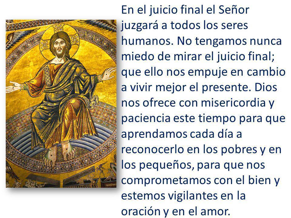 En el juicio final el Señor juzgará a todos los seres humanos.