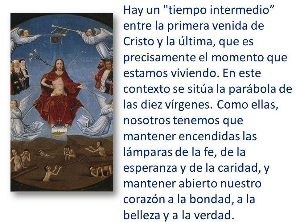 Hay un tiempo intermedio entre la primera venida de Cristo y la última, que es precisamente el momento que estamos viviendo.