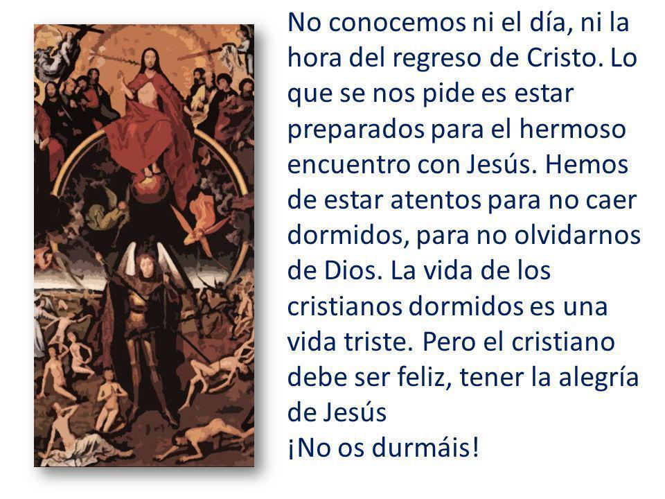 No conocemos ni el día, ni la hora del regreso de Cristo.