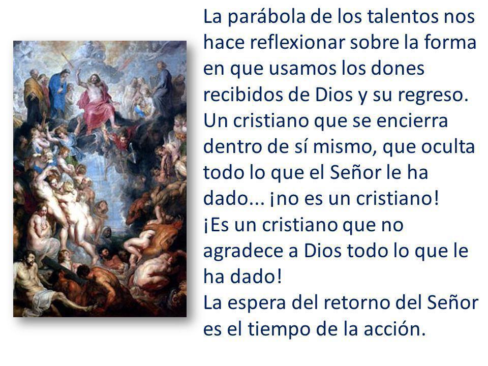 La parábola de los talentos nos hace reflexionar sobre la forma en que usamos los dones recibidos de Dios y su regreso.