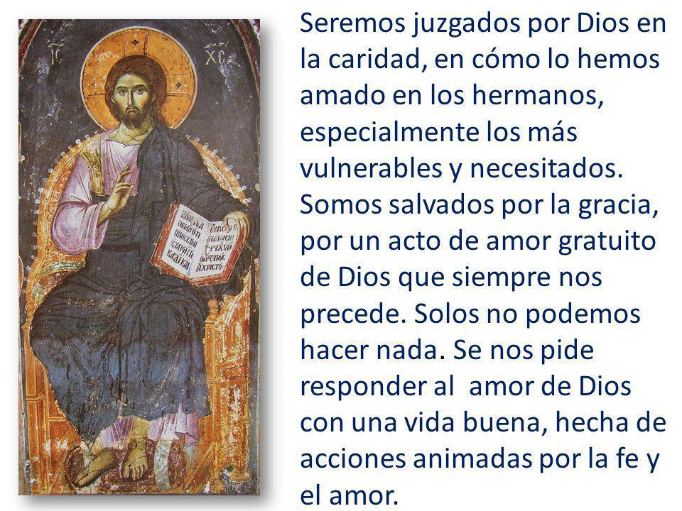 Seremos juzgados por Dios en la caridad, en cómo lo hemos amado en los hermanos, especialmente los más vulnerables y necesitados.