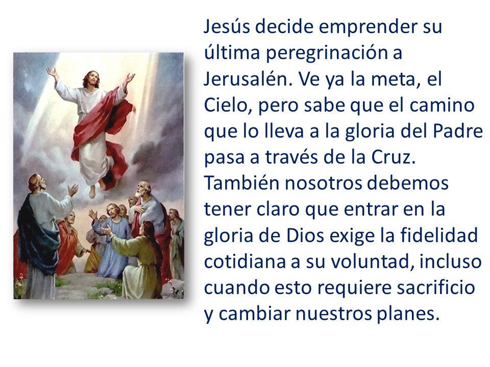 Jesús decide emprender su última peregrinación a Jerusalén.