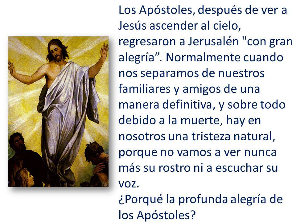 Los Apóstoles, después de ver a Jesús ascender al cielo, regresaron a Jerusalén con gran alegría.