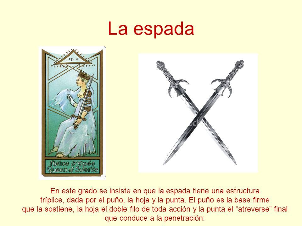 La espada En este grado se insiste en que la espada tiene una estructura tríplice, dada por el puño, la hoja y la punta. El puño es la base firme que