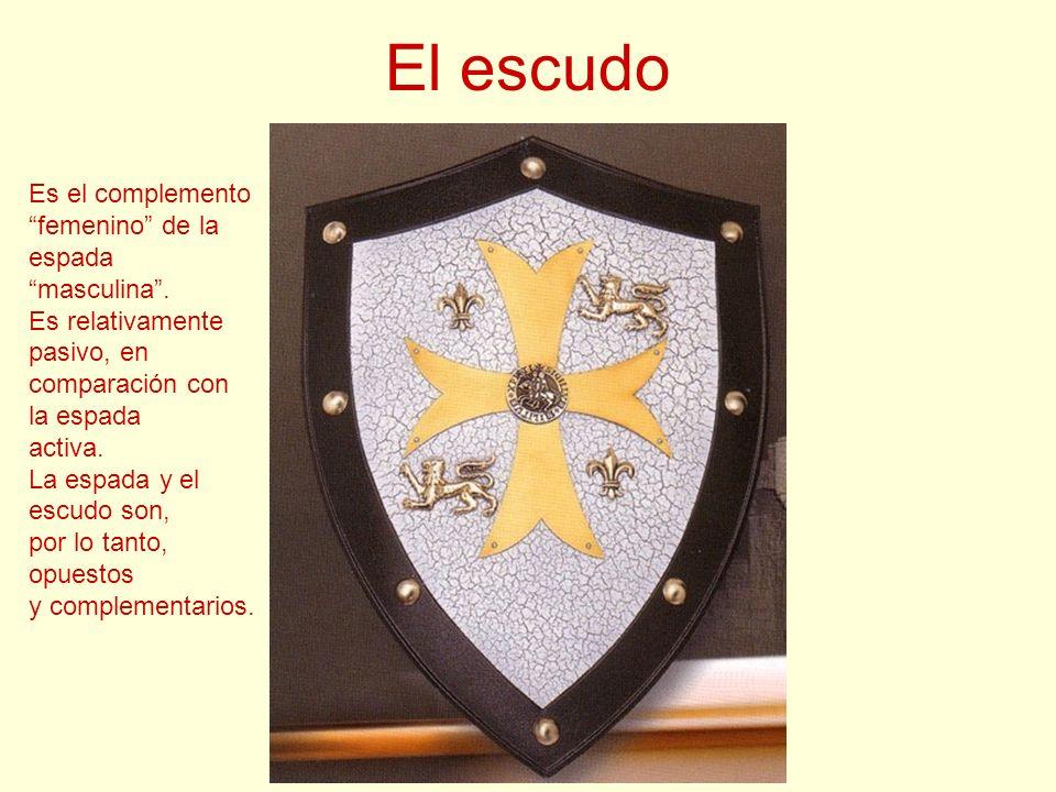 El escudo Es el complemento femenino de la espada masculina. Es relativamente pasivo, en comparación con la espada activa. La espada y el escudo son,