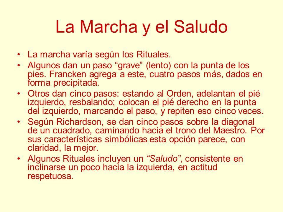 La Marcha y el Saludo La marcha varía según los Rituales. Algunos dan un paso grave (lento) con la punta de los pies. Francken agrega a este, cuatro p