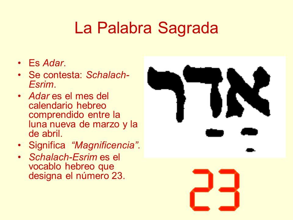 La Palabra Sagrada Es Adar. Se contesta: Schalach- Esrim. Adar es el mes del calendario hebreo comprendido entre la luna nueva de marzo y la de abril.