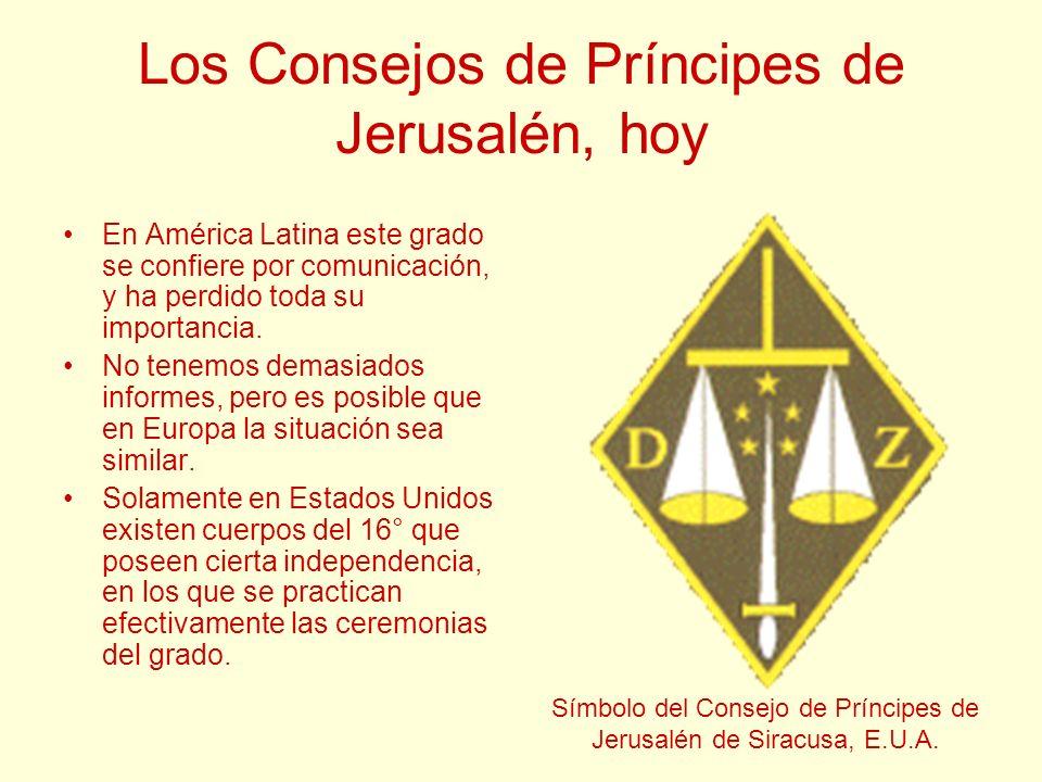 Los Consejos de Príncipes de Jerusalén, hoy En América Latina este grado se confiere por comunicación, y ha perdido toda su importancia. No tenemos de