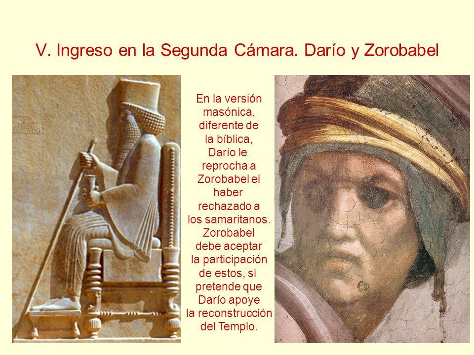 V. Ingreso en la Segunda Cámara. Darío y Zorobabel En la versión masónica, diferente de la bíblica, Darío le reprocha a Zorobabel el haber rechazado a