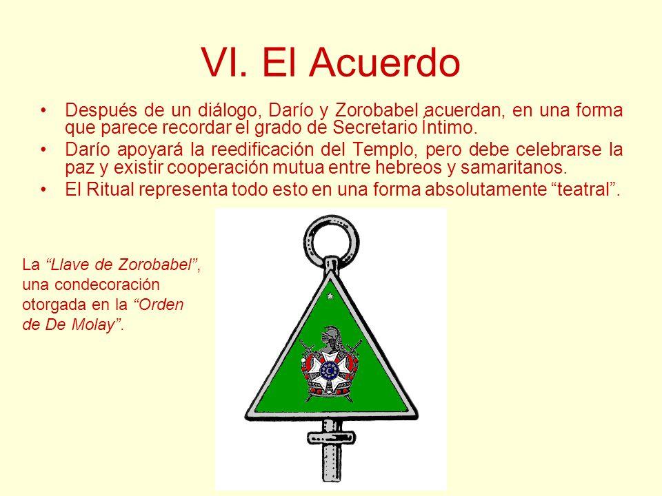 VI. El Acuerdo Después de un diálogo, Darío y Zorobabel acuerdan, en una forma que parece recordar el grado de Secretario Íntimo. Darío apoyará la ree