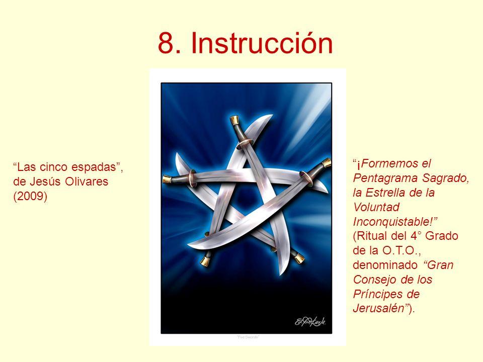 8. Instrucción Las cinco espadas, de Jesús Olivares (2009) ¡Formemos el Pentagrama Sagrado, la Estrella de la Voluntad Inconquistable! (Ritual del 4°
