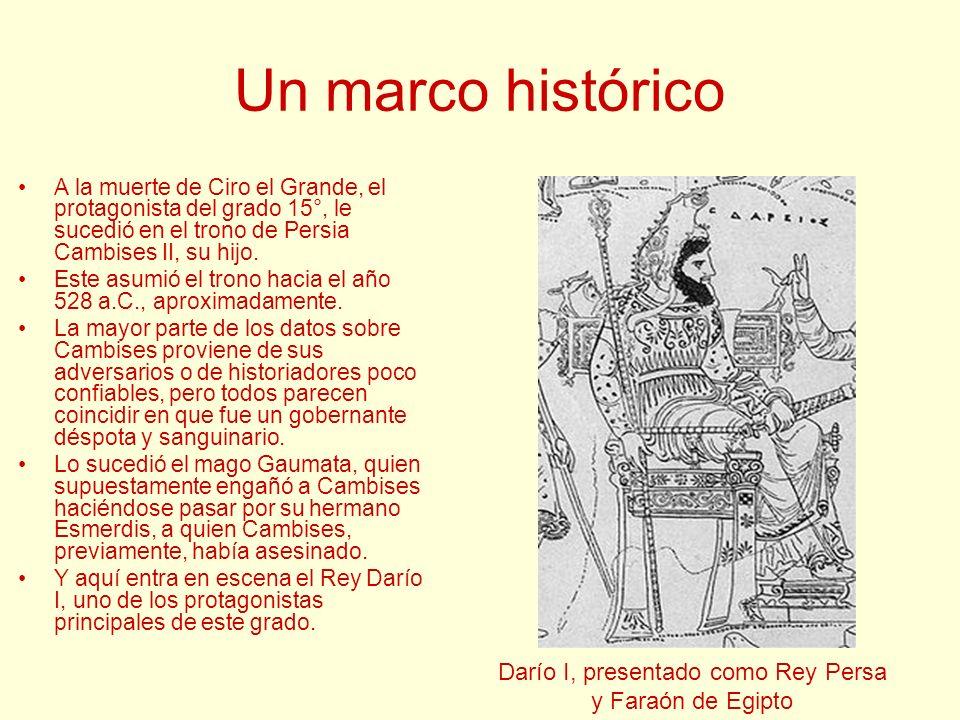 Un marco histórico A la muerte de Ciro el Grande, el protagonista del grado 15°, le sucedió en el trono de Persia Cambises II, su hijo. Este asumió el