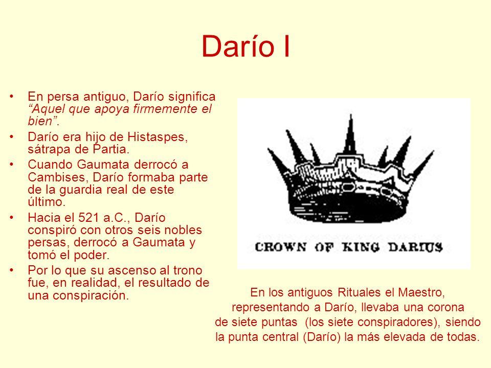 Darío I En persa antiguo, Darío significa Aquel que apoya firmemente el bien. Darío era hijo de Histaspes, sátrapa de Partia. Cuando Gaumata derrocó a