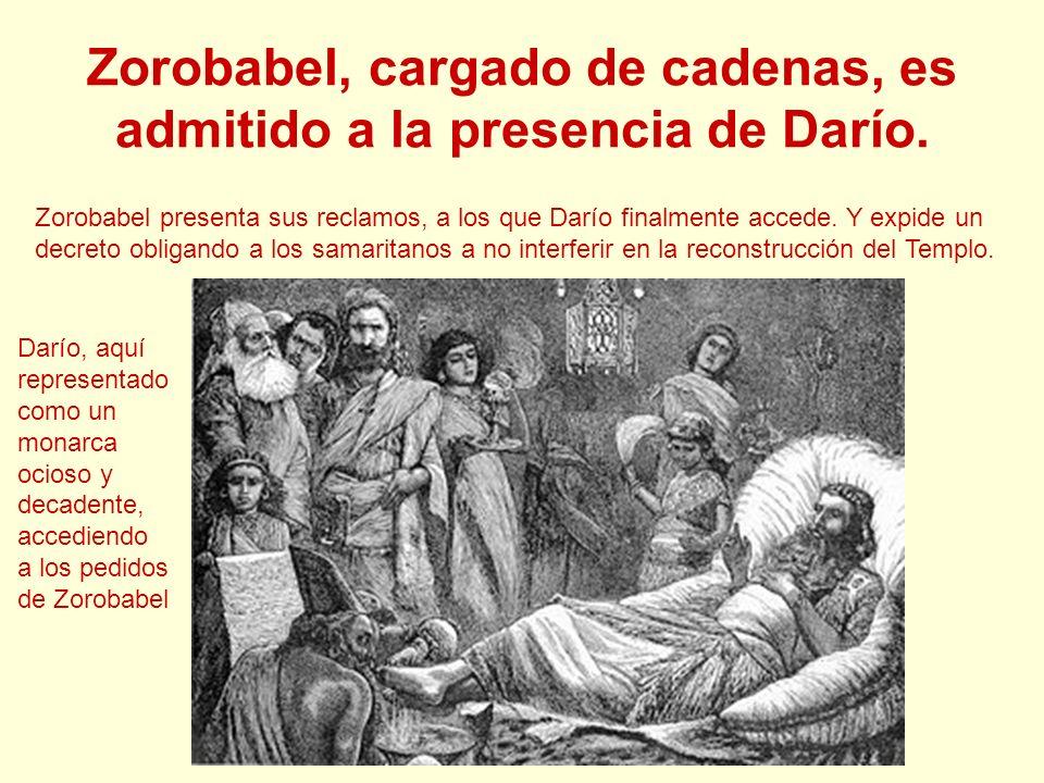 Zorobabel, cargado de cadenas, es admitido a la presencia de Darío. Zorobabel presenta sus reclamos, a los que Darío finalmente accede. Y expide un de