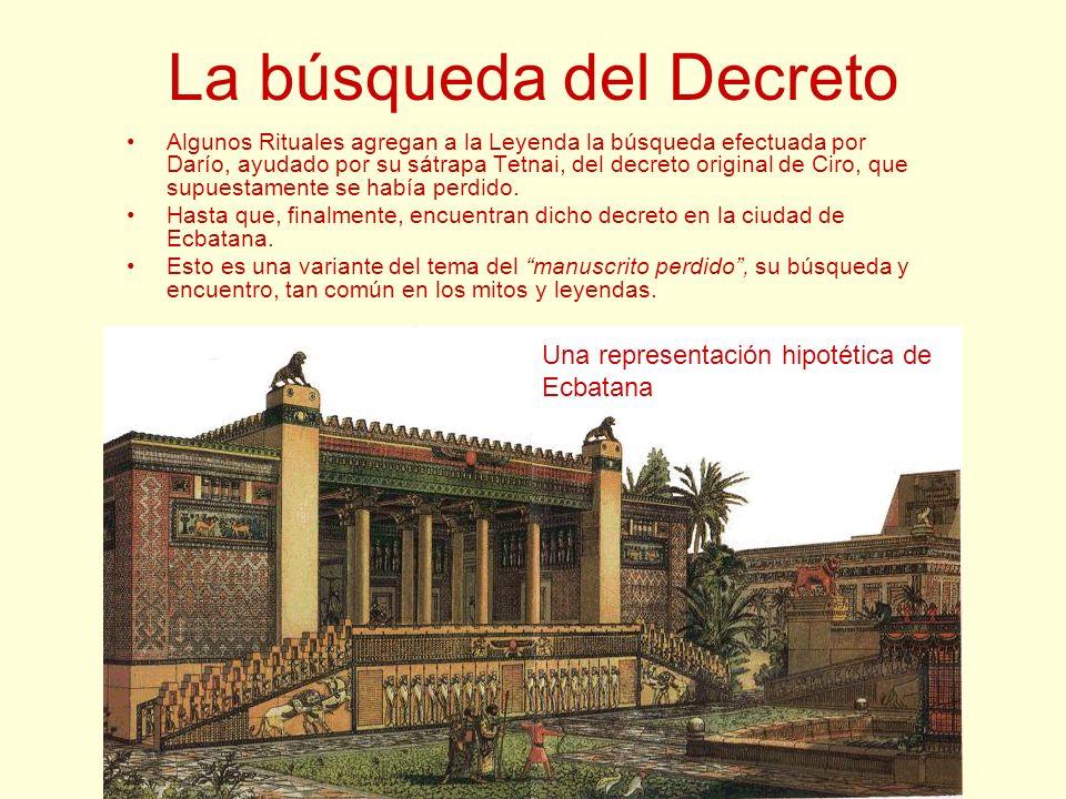 La búsqueda del Decreto Algunos Rituales agregan a la Leyenda la búsqueda efectuada por Darío, ayudado por su sátrapa Tetnai, del decreto original de