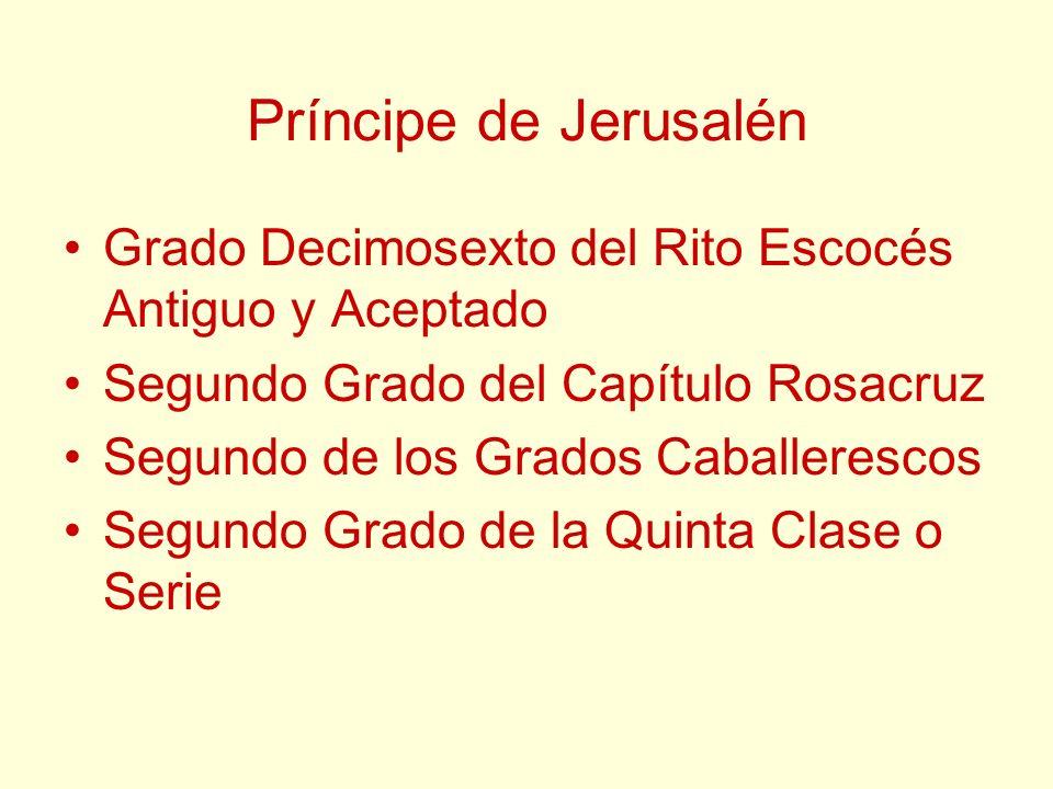 Príncipe de Jerusalén Grado Decimosexto del Rito Escocés Antiguo y Aceptado Segundo Grado del Capítulo Rosacruz Segundo de los Grados Caballerescos Se