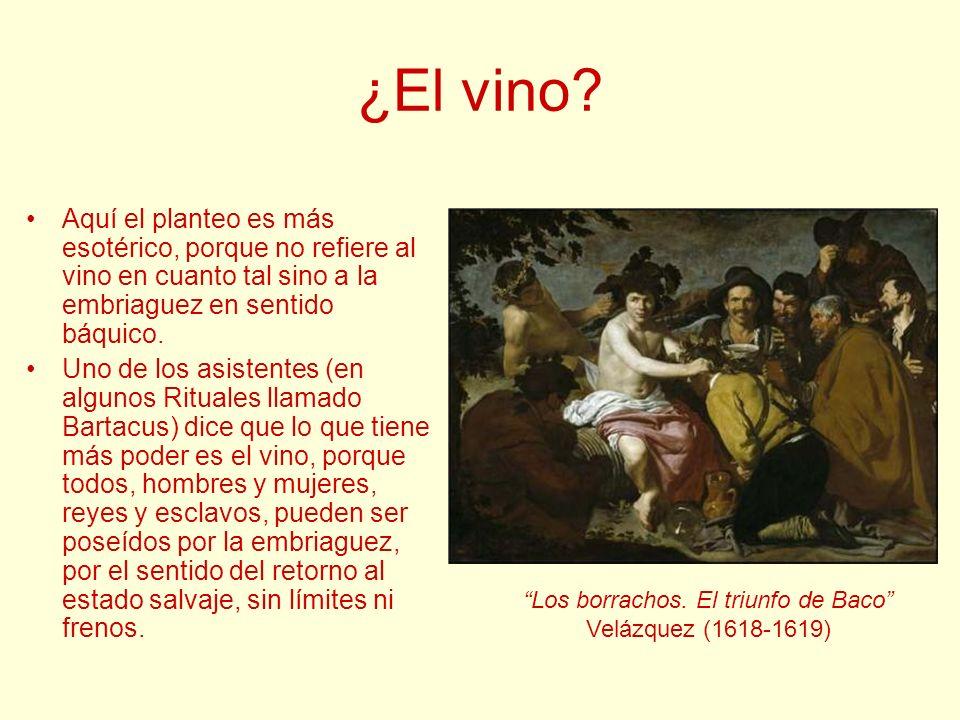 ¿El vino? Aquí el planteo es más esotérico, porque no refiere al vino en cuanto tal sino a la embriaguez en sentido báquico. Uno de los asistentes (en