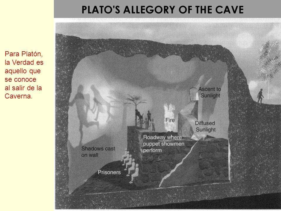 Para Platón, la Verdad es aquello que se conoce al salir de la Caverna.