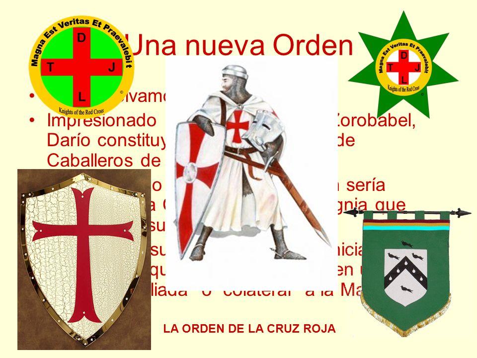 Una nueva Orden Ahora, volvamos a la Leyenda… Impresionado por la respuesta de Zorobabel, Darío constituye una nueva Orden de Caballeros de Oriente. M