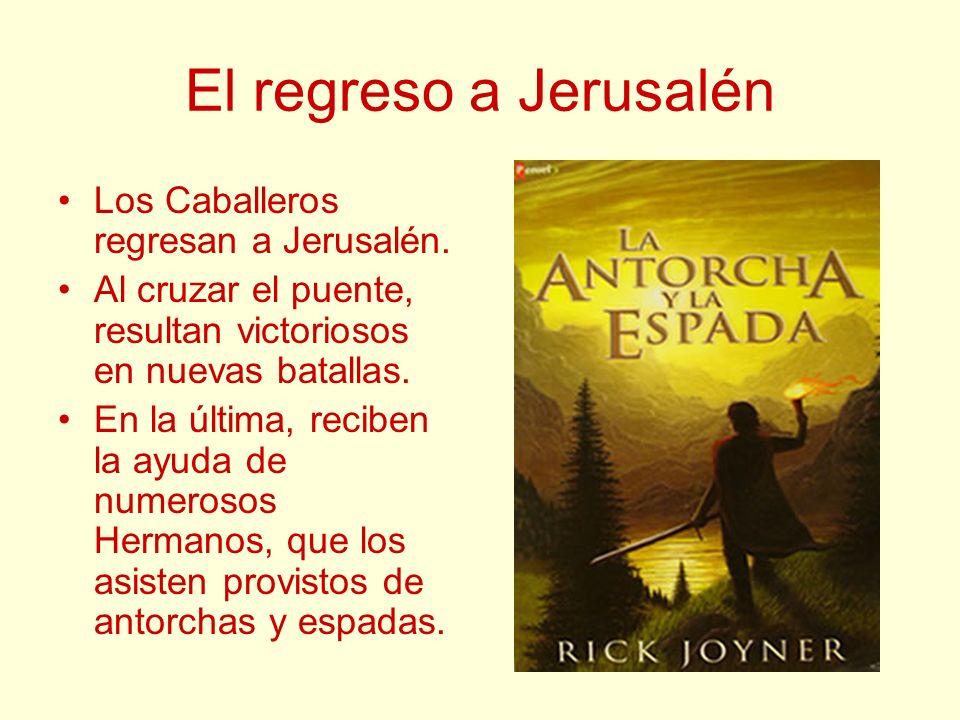 El regreso a Jerusalén Los Caballeros regresan a Jerusalén. Al cruzar el puente, resultan victoriosos en nuevas batallas. En la última, reciben la ayu