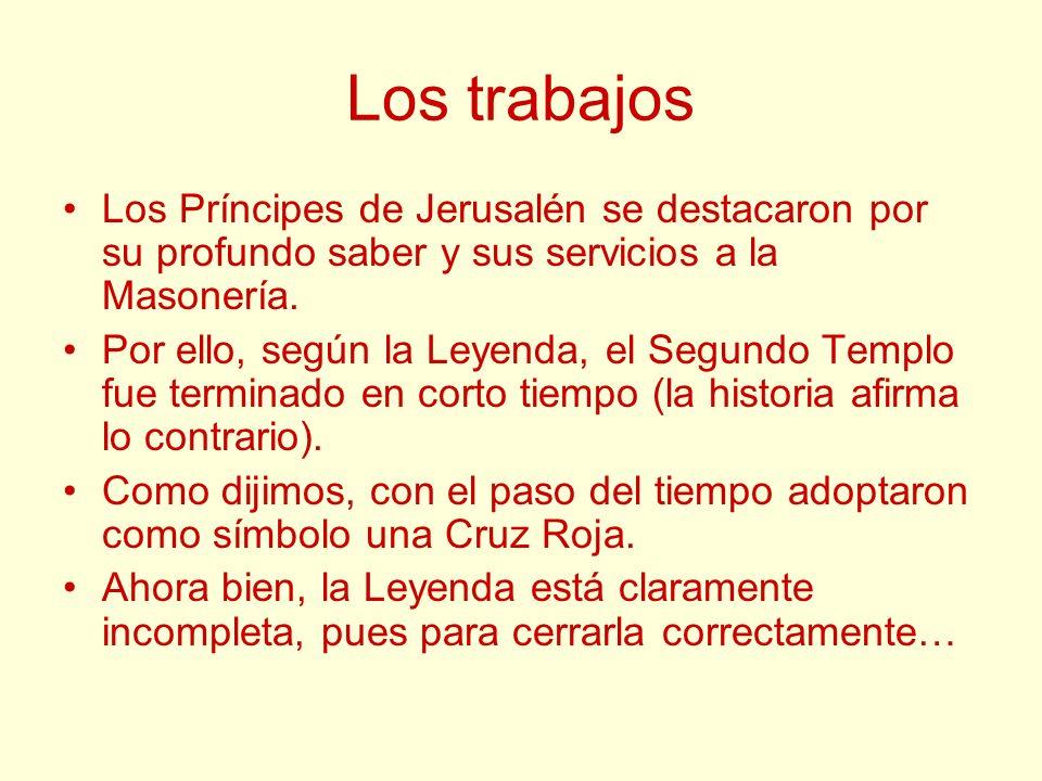 Los trabajos Los Príncipes de Jerusalén se destacaron por su profundo saber y sus servicios a la Masonería. Por ello, según la Leyenda, el Segundo Tem