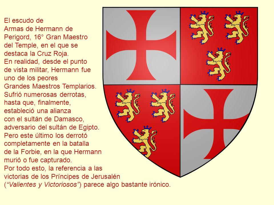 El escudo de Armas de Hermann de Perigord, 16° Gran Maestro del Temple, en el que se destaca la Cruz Roja. En realidad, desde el punto de vista milita